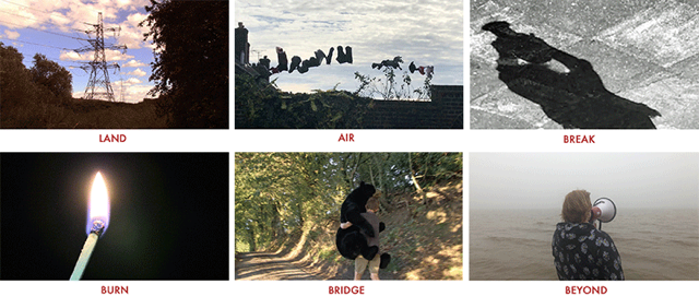 Six photos, each with a title underneath. Land - a photo of an electricity pylon and trees silhouetted against the sky. Air, a photo of a cloudy sky with plants and vines. Break - photo of a person's shadow on concrete. Burn - a close up photo of a lit match. Bridge - photo of a person on a path in the woods holding a 4ft tall toy brown bear. Beyond - Photo of a person looking out across the sea on a grey foggy day, they are speaking into a megaphone